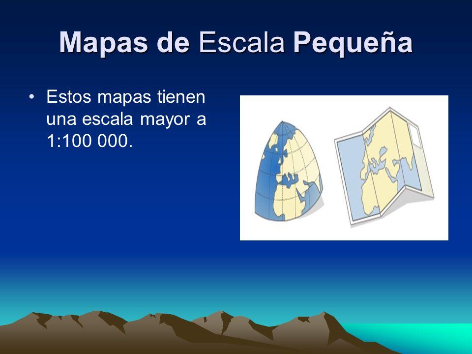Mapas de Escala Pequeña Estos mapas tienen una escala mayor a 1:100 000.
