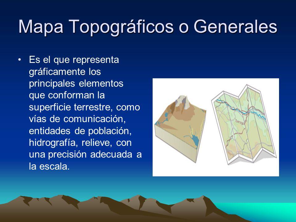 Mapa Topográficos o Generales Es el que representa gráficamente los principales elementos que conforman la superficie terrestre, como vías de comunica