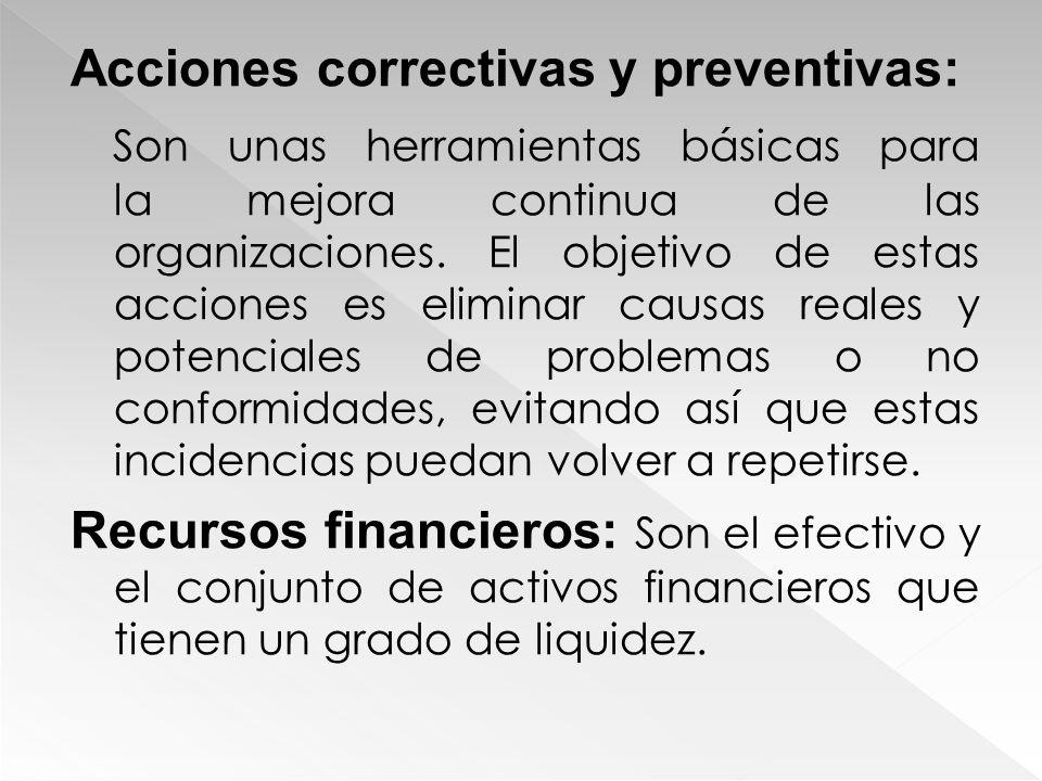 Acciones correctivas y preventivas: Son unas herramientas básicas para la mejora continua de las organizaciones. El objetivo de estas acciones es elim
