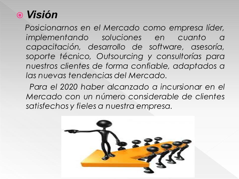 Visión Posicionarnos en el Mercado como empresa líder, implementando soluciones en cuanto a capacitación, desarrollo de software, asesoría, soporte té