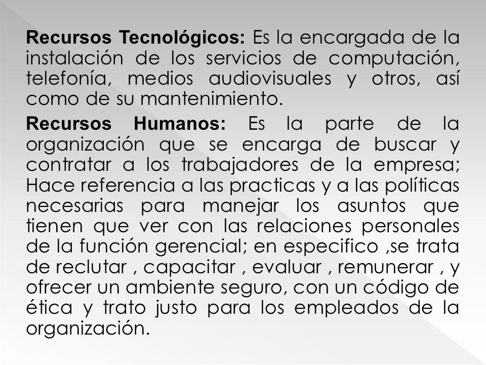 Recursos Tecnológicos: Es la encargada de la instalación de los servicios de computación, telefonía, medios audiovisuales y otros, así como de su mant
