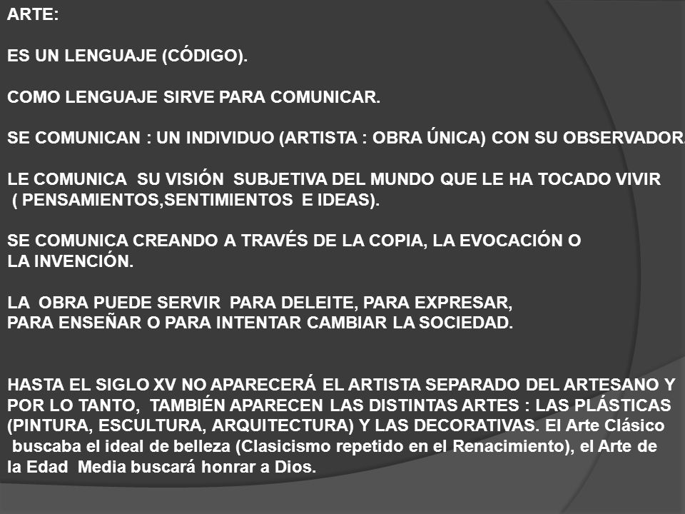 ARTE: ES UN LENGUAJE (CÓDIGO). COMO LENGUAJE SIRVE PARA COMUNICAR. SE COMUNICAN : UN INDIVIDUO (ARTISTA : OBRA ÚNICA) CON SU OBSERVADOR. LE COMUNICA S