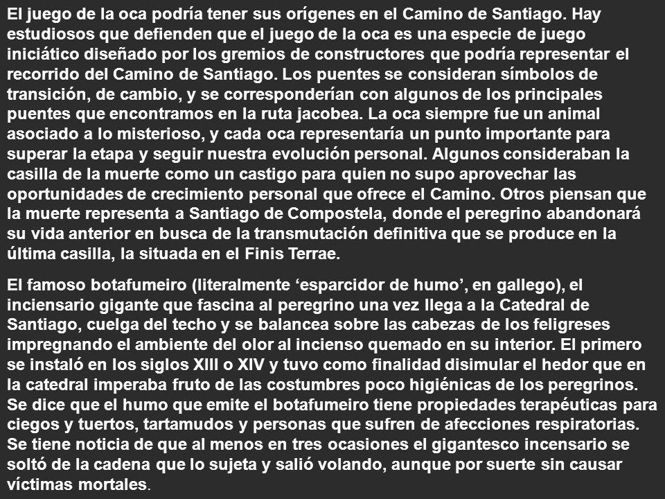 El juego de la oca podría tener sus orígenes en el Camino de Santiago. Hay estudiosos que defienden que el juego de la oca es una especie de juego ini