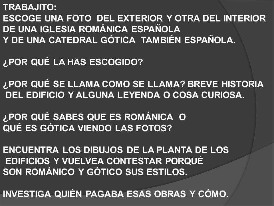TRABAJITO: ESCOGE UNA FOTO DEL EXTERIOR Y OTRA DEL INTERIOR DE UNA IGLESIA ROMÁNICA ESPAÑOLA Y DE UNA CATEDRAL GÓTICA TAMBIÉN ESPAÑOLA. ¿POR QUÉ LA HA