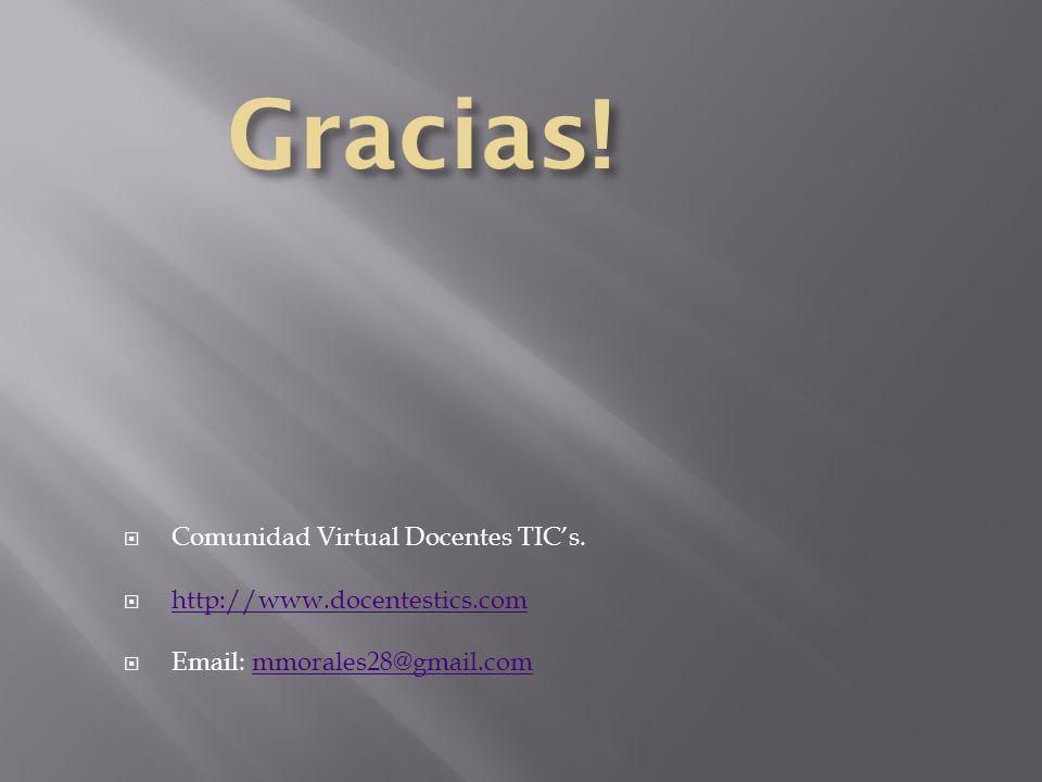 Comunidad Virtual Docentes TICs. http://www.docentestics.com Email: mmorales28@gmail.commmorales28@gmail.com