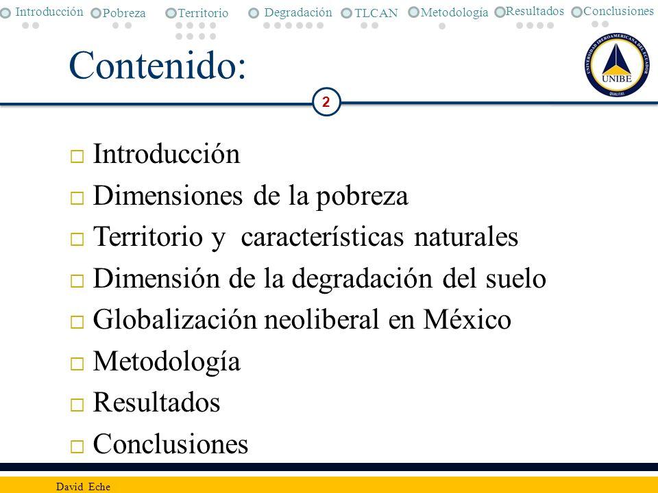 Contenido: Introducción Dimensiones de la pobreza Territorio y características naturales Dimensión de la degradación del suelo Globalización neolibera