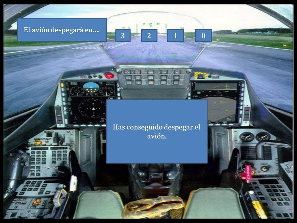 Has conseguido despegar el avión. El avión despegará en…. 3210