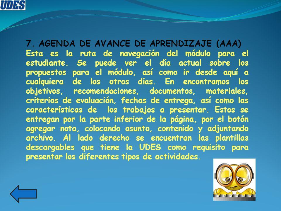 7. AGENDA DE AVANCE DE APRENDIZAJE (AAA) Esta es la ruta de navegación del módulo para el estudiante. Se puede ver el día actual sobre los propuestos