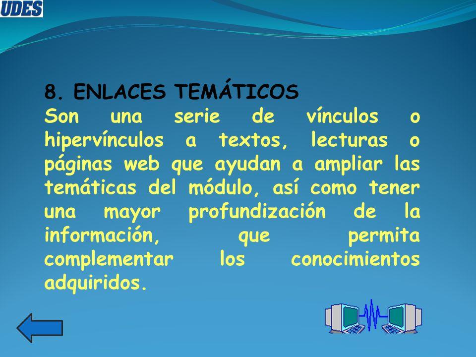 8. ENLACES TEMÁTICOS Son una serie de vínculos o hipervínculos a textos, lecturas o páginas web que ayudan a ampliar las temáticas del módulo, así com