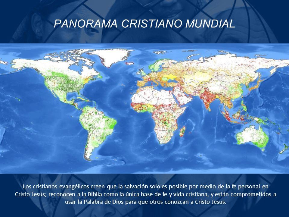 PANORAMA CRISTIANO MUNDIAL Los cristianos evangélicos creen que la salvación solo es posible por medio de la fe personal en Cristo Jesús; reconocen a
