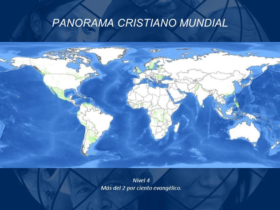 PANORAMA CRISTIANO MUNDIAL Nivel 4 Más del 2 por ciento evangélico.