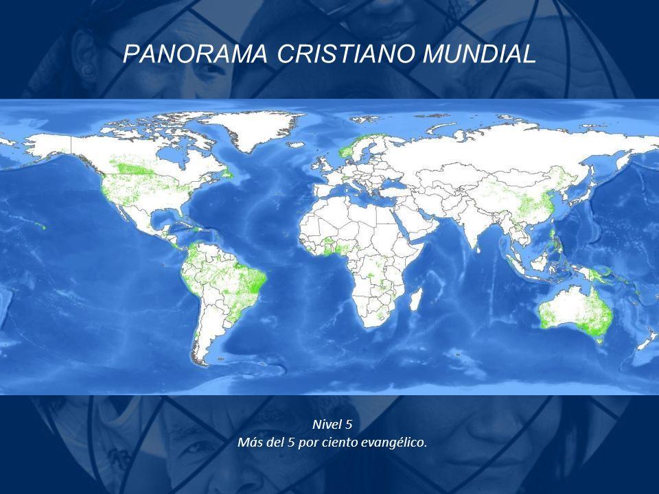 PANORAMA CRISTIANO MUNDIAL Nivel 5 Más del 5 por ciento evangélico.
