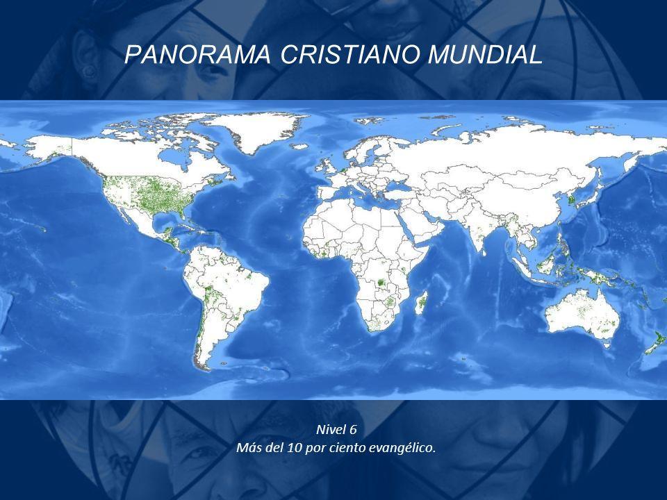PANORAMA CRISTIANO MUNDIAL Nivel 6 Más del 10 por ciento evangélico.
