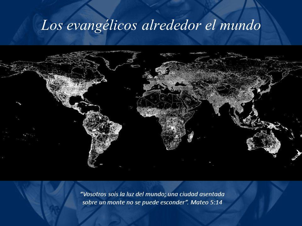 Los evangélicos alrededor el mundo Vosotros sois la luz del mundo; una ciudad asentada sobre un monte no se puede esconder. Mateo 5:14