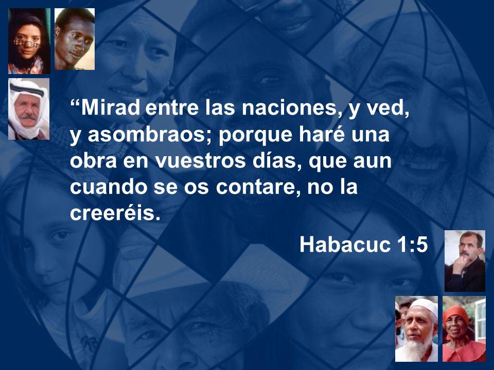 Mirad entre las naciones, y ved, y asombraos; porque haré una obra en vuestros días, que aun cuando se os contare, no la creeréis. Habacuc 1:5