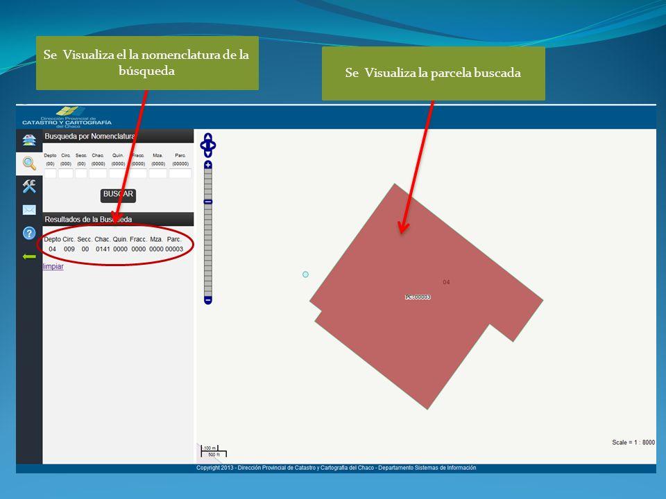 Se Visualiza el la nomenclatura de la búsqueda Se Visualiza la parcela buscada