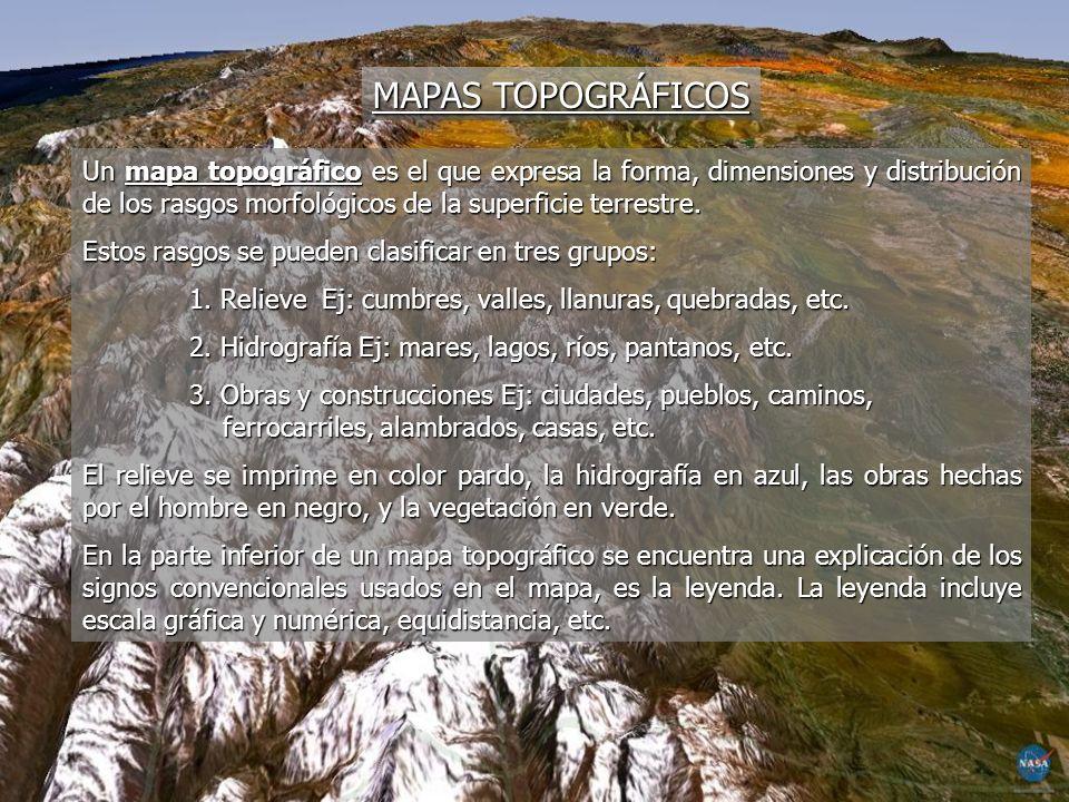 MAPAS TOPOGRÁFICOS Un mapa topográfico es el que expresa la forma, dimensiones y distribución de los rasgos morfológicos de la superficie terrestre. E