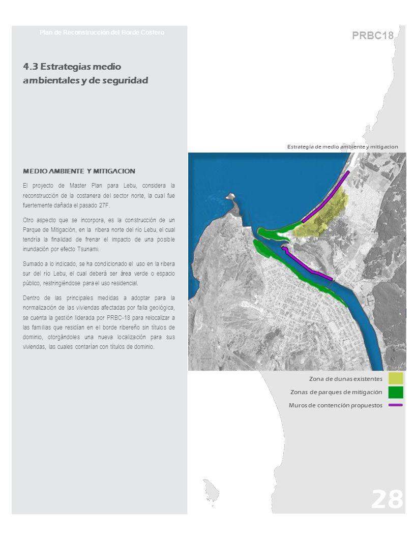 Estrategia de medio ambiente y mitigacion 4.3 Estrategias medio ambientales y de seguridad MEDIO AMBIENTE Y MITIGACION El proyecto de Master Plan para Lebu, considera la reconstrucción de la costanera del sector norte, la cual fue fuertemente dañada el pasado 27F.
