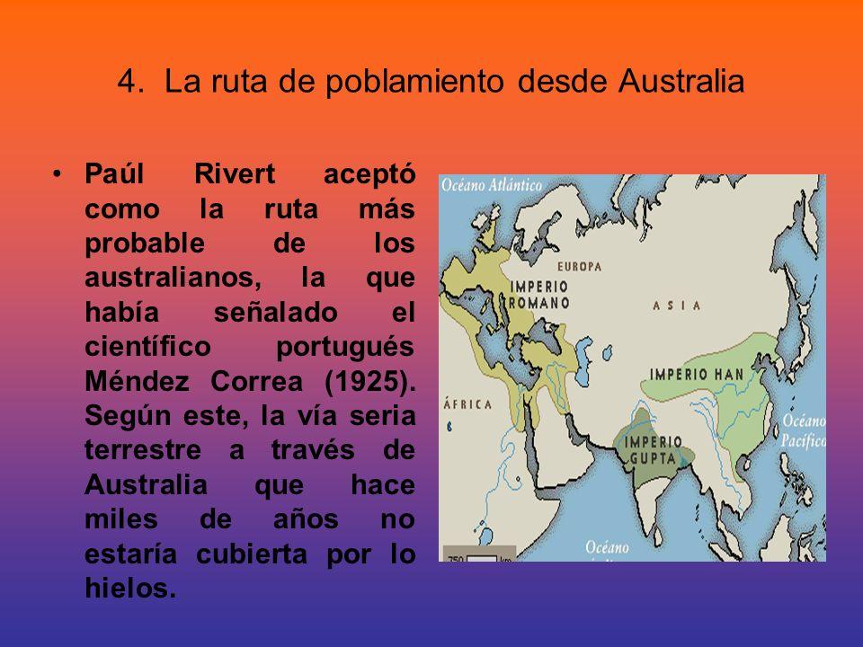 4. La ruta de poblamiento desde Australia Paúl Rivert aceptó como la ruta más probable de los australianos, la que había señalado el científico portug