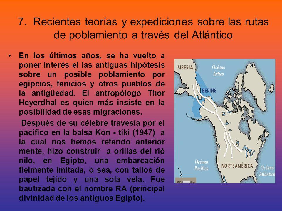 7. Recientes teorías y expediciones sobre las rutas de poblamiento a través del Atlántico En los últimos años, se ha vuelto a poner interés el las ant