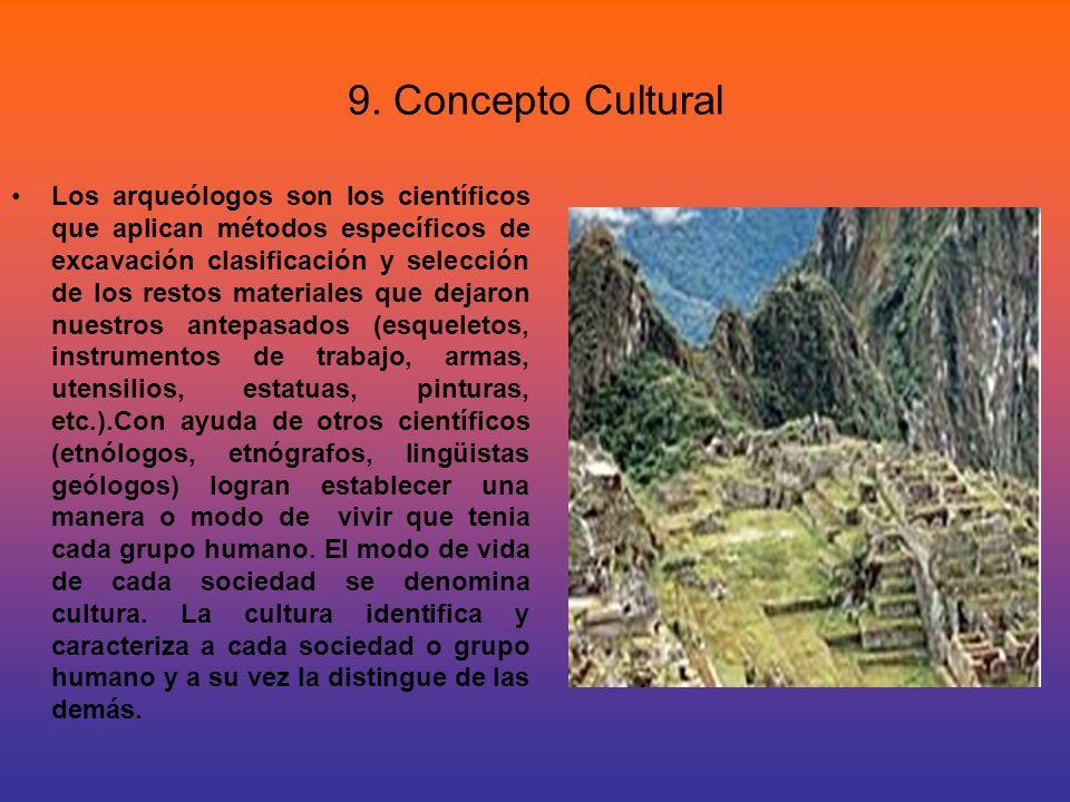 9. Concepto Cultural Los arqueólogos son los científicos que aplican métodos específicos de excavación clasificación y selección de los restos materia