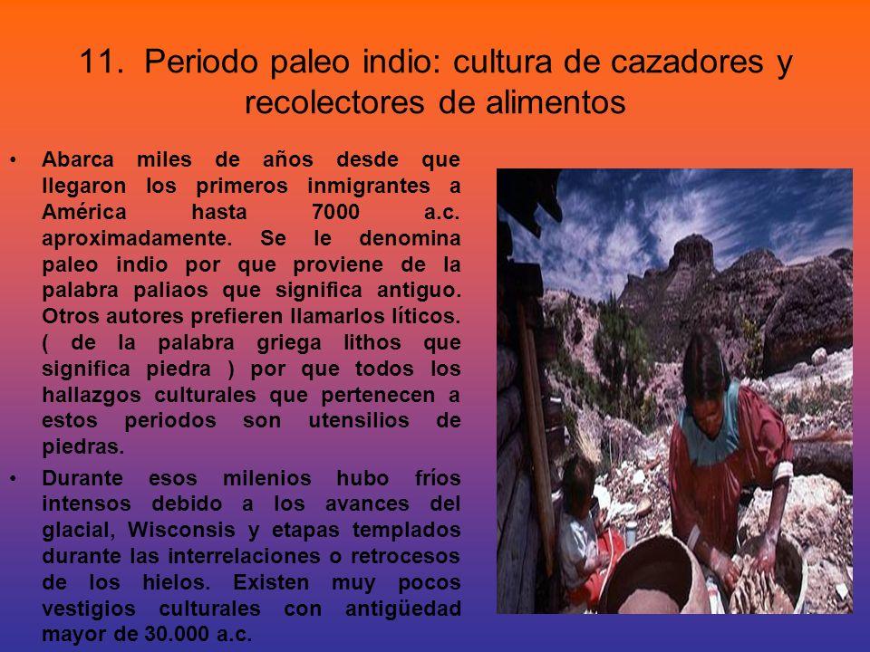 11. Periodo paleo indio: cultura de cazadores y recolectores de alimentos Abarca miles de años desde que llegaron los primeros inmigrantes a América h