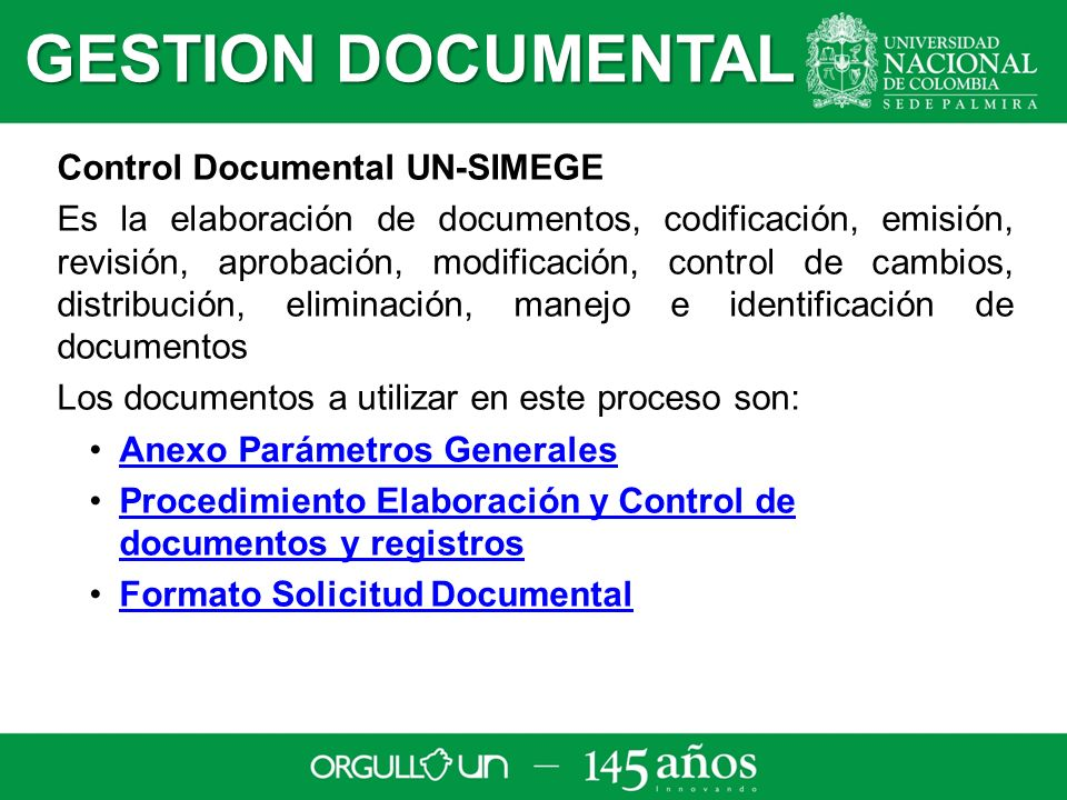 GESTION DOCUMENTAL Control Documental UN-SIMEGE Es la elaboración de documentos, codificación, emisión, revisión, aprobación, modificación, control de
