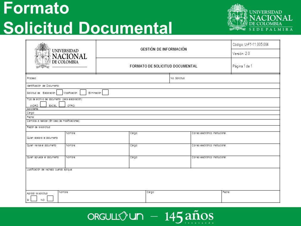 Formato Solicitud Documental GESTIÓN DE INFORMACIÓN Código :U-FT-11.005.004 Versión: 2.0 FORMATO DE SOLICITUD DOCUMENTAL Página 1 de 1 Proceso:No.