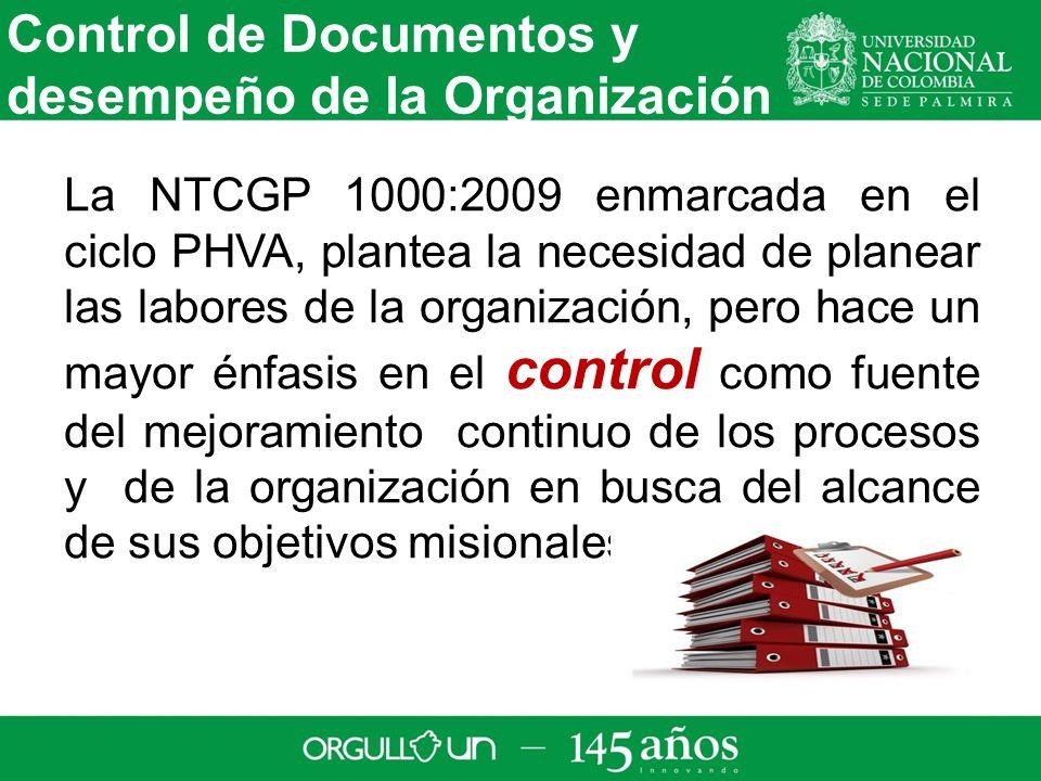 La NTCGP 1000:2009 enmarcada en el ciclo PHVA, plantea la necesidad de planear las labores de la organización, pero hace un mayor énfasis en el control como fuente del mejoramiento continuo de los procesos y de la organización en busca del alcance de sus objetivos misionales.