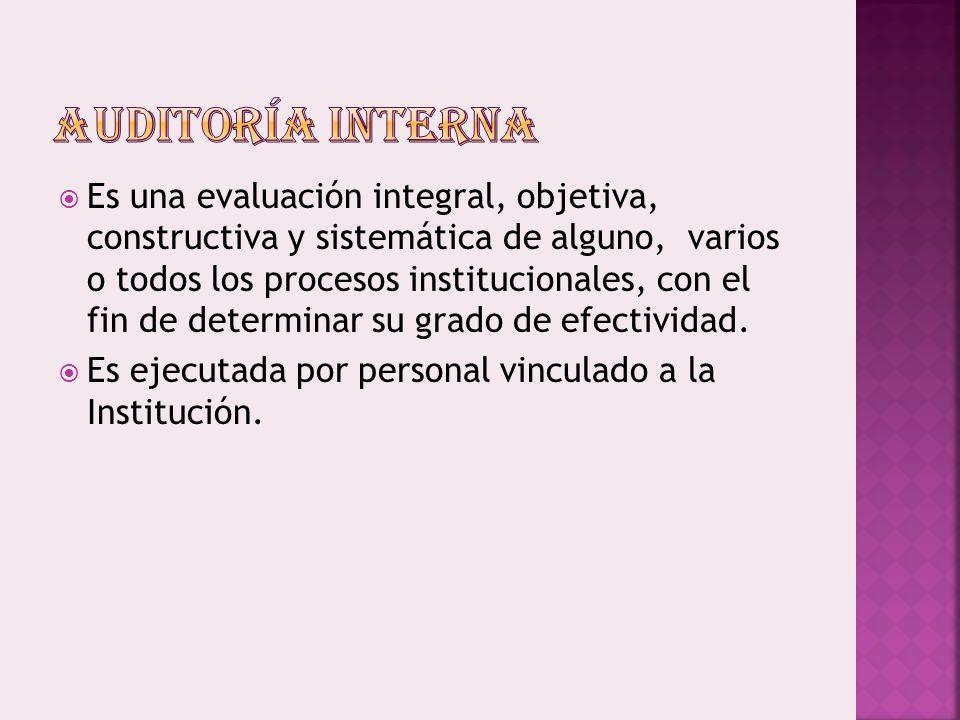 Es una evaluación integral, objetiva, constructiva y sistemática de alguno, varios o todos los procesos institucionales, con el fin de determinar su grado de efectividad.