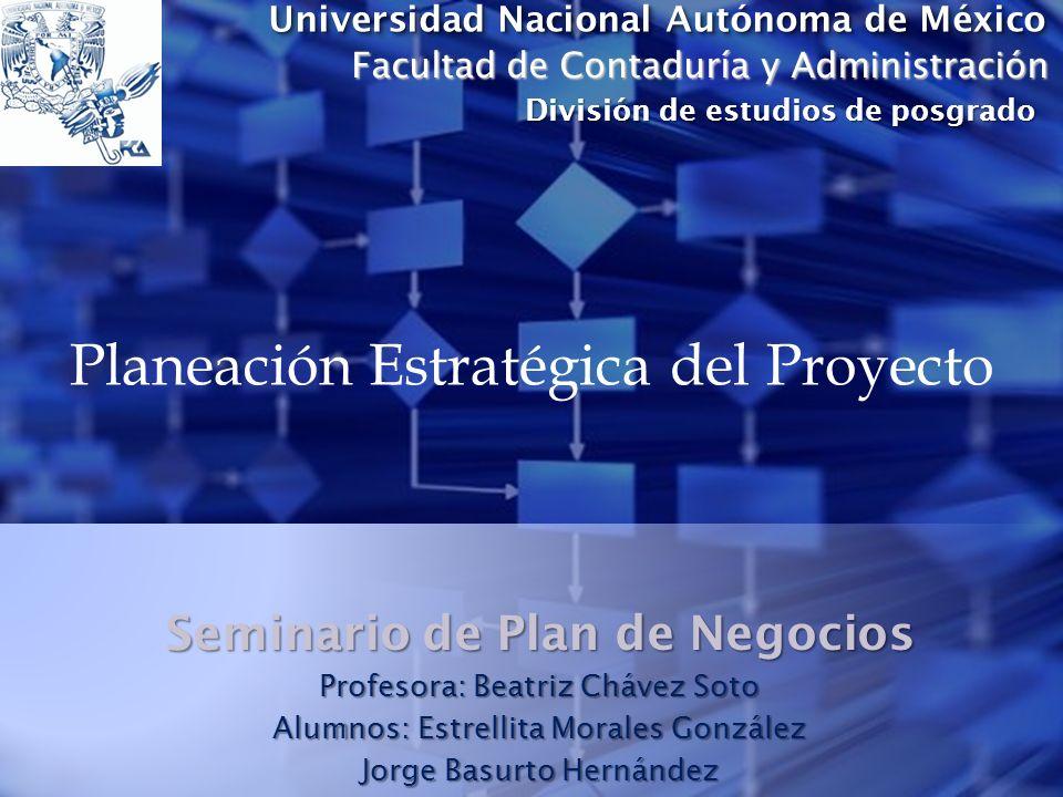 Facultad de Contaduría y Administración División de estudios de posgrado Universidad Nacional Autónoma de México Seminario de Plan de Negocios Profeso