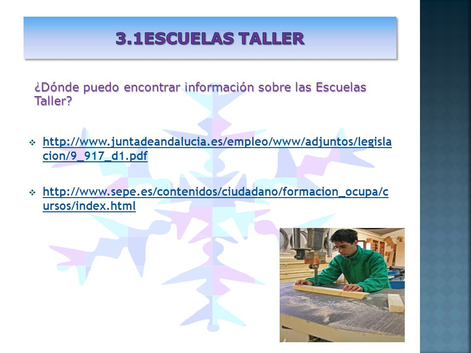 http://www.juntadeandalucia.es/empleo/www/adjuntos/legisla cion/9_917_d1.pdf http://www.juntadeandalucia.es/empleo/www/adjuntos/legisla cion/9_917_d1.pdf http://www.sepe.es/contenidos/ciudadano/formacion_ocupa/c ursos/index.html http://www.sepe.es/contenidos/ciudadano/formacion_ocupa/c ursos/index.html ¿Dónde puedo encontrar información sobre las Escuelas Taller