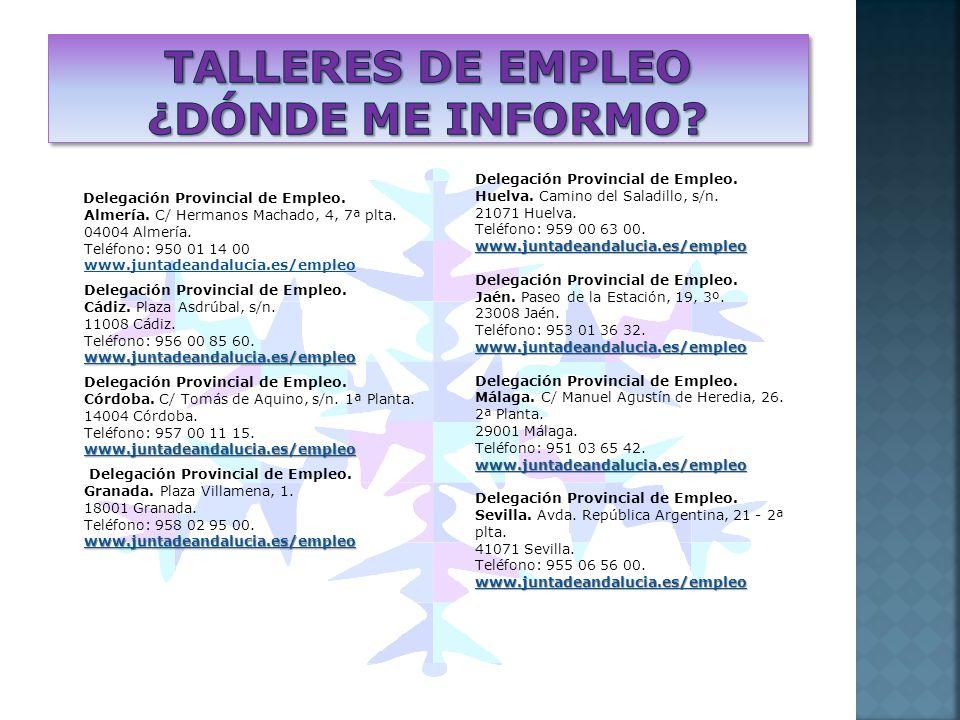 Delegación Provincial de Empleo. Almería. C/ Hermanos Machado, 4, 7ª plta. 04004 Almería. Teléfono: 950 01 14 00 www.juntadeandalucia.es/empleo www.ju