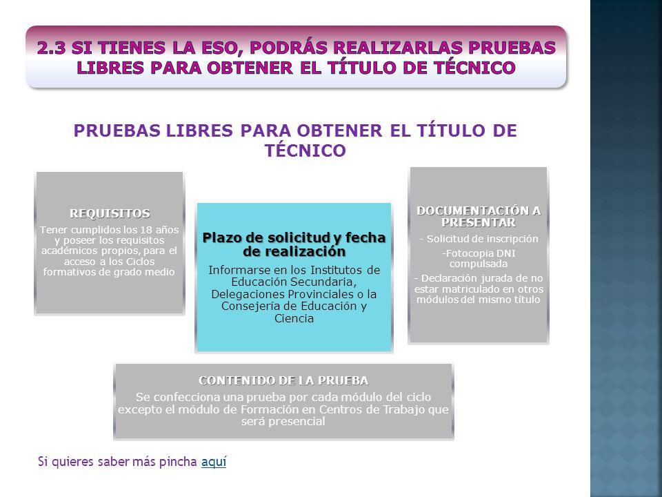 PRUEBAS LIBRES PARA OBTENER EL TÍTULO DE TÉCNICO Plazo de solicitud y fecha de realización Informarse en los Institutos de Educación Secundaria, Deleg
