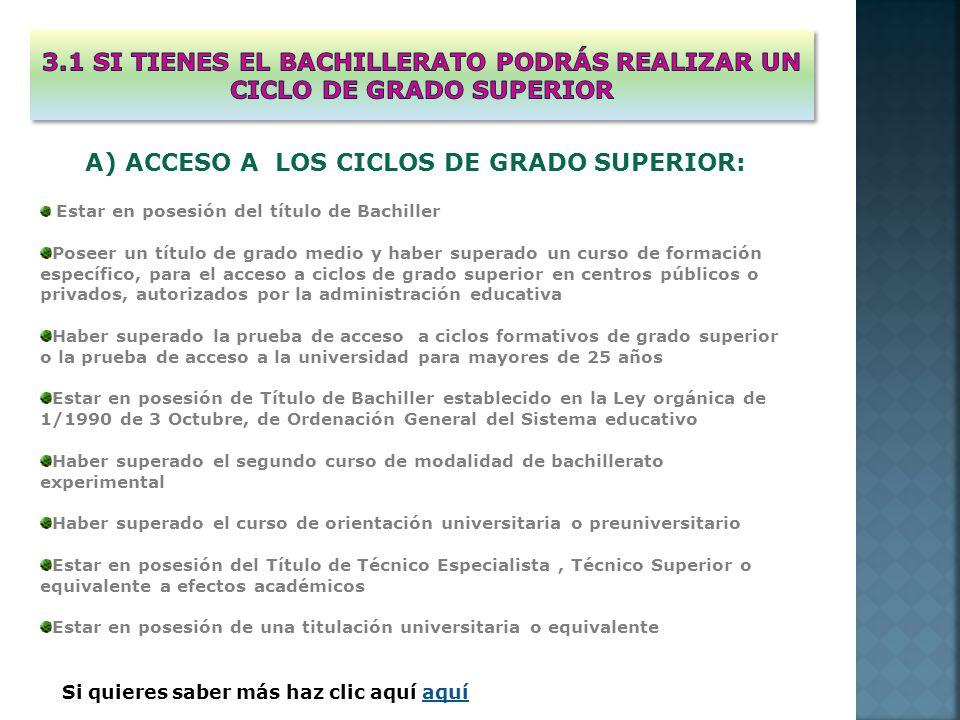 Si quieres saber más haz clic aquí aquíaquí A) ACCESO A LOS CICLOS DE GRADO SUPERIOR: Estar en posesión del título de Bachiller Poseer un título de gr