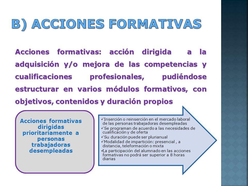 Acciones formativas: acción dirigida a la adquisición y/o mejora de las competencias y cualificaciones profesionales, pudiéndose estructurar en varios