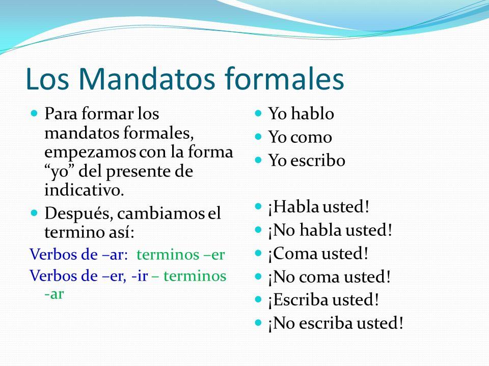 Los Mandatos formales Para formar los mandatos formales, empezamos con la forma yo del presente de indicativo.