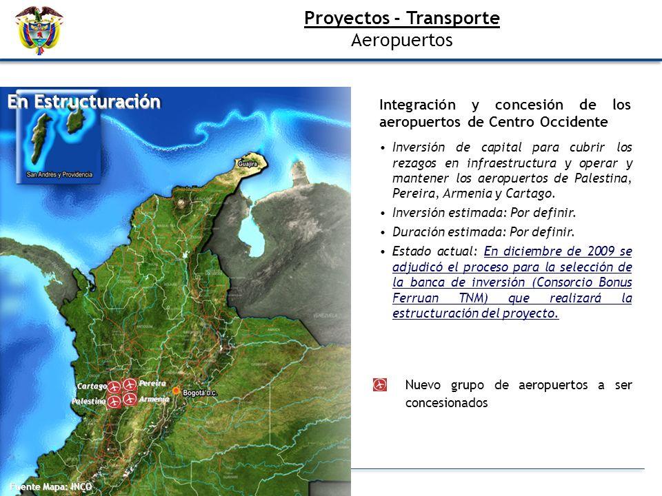 Fuente Mapa: INCO En Estructuración ArmeniaArmenia PereiraPereira CartagoCartago PalestinaPalestina Nuevo grupo de aeropuertos a ser concesionados Int