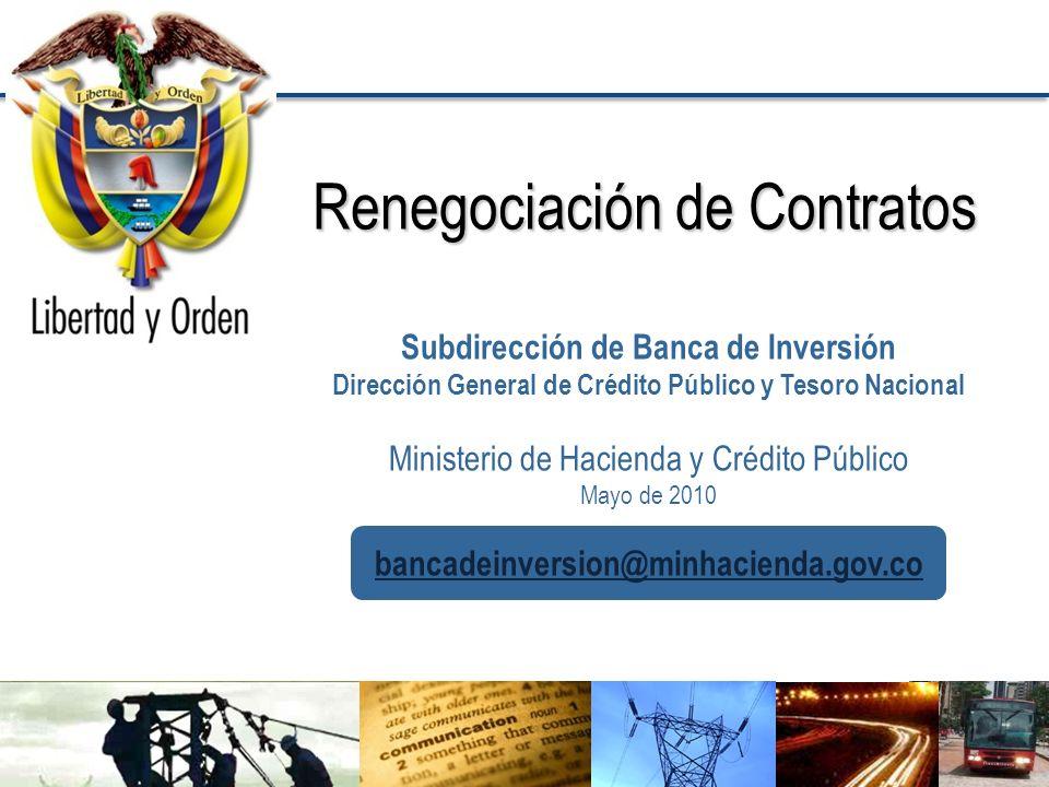 Dirección General de Crédito Público y del Tesoro Nacional Ministerio de Hacienda y Crédito Público Renegociación de Contratos Subdirección de Banca d