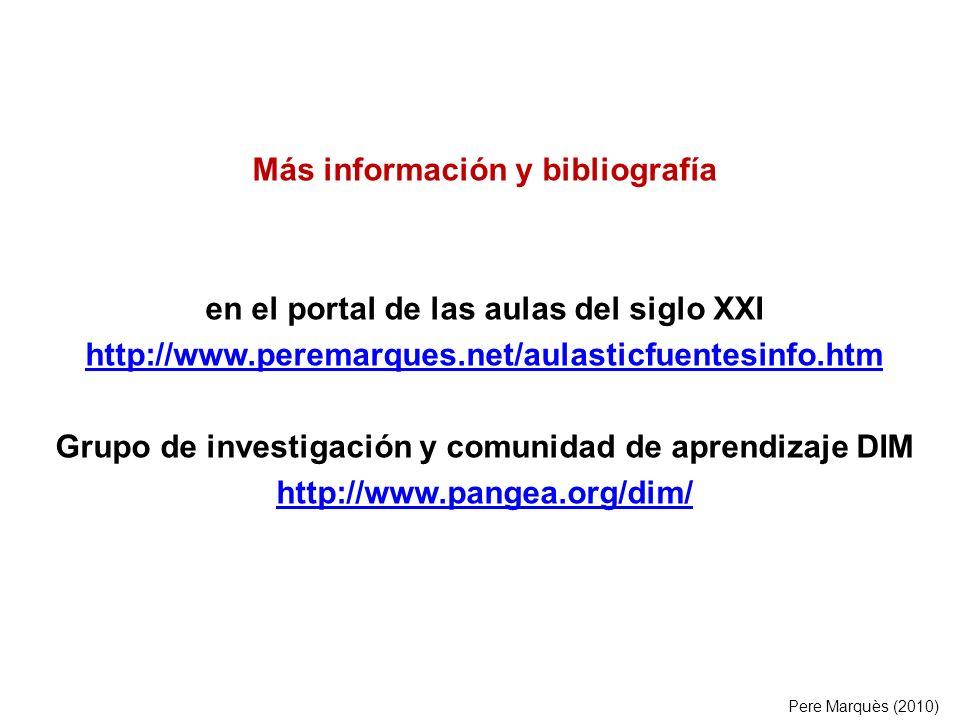 Más información y bibliografía en el portal de las aulas del siglo XXI http://www.peremarques.net/aulasticfuentesinfo.htm Grupo de investigación y com