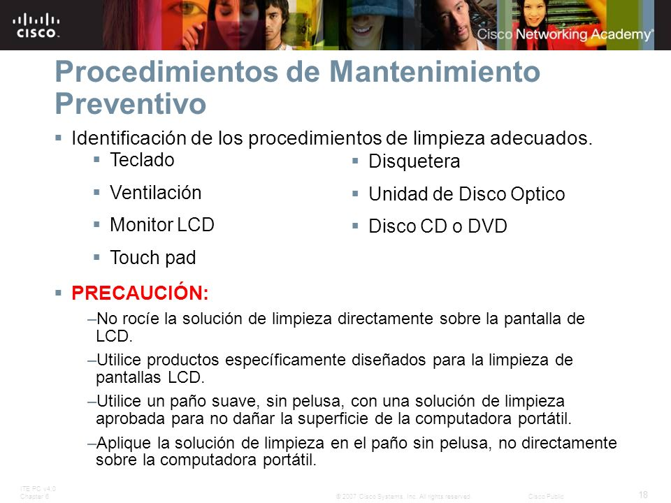 ITE PC v4.0 Chapter 6 18 © 2007 Cisco Systems, Inc. All rights reserved.Cisco Public Procedimientos de Mantenimiento Preventivo Identificación de los
