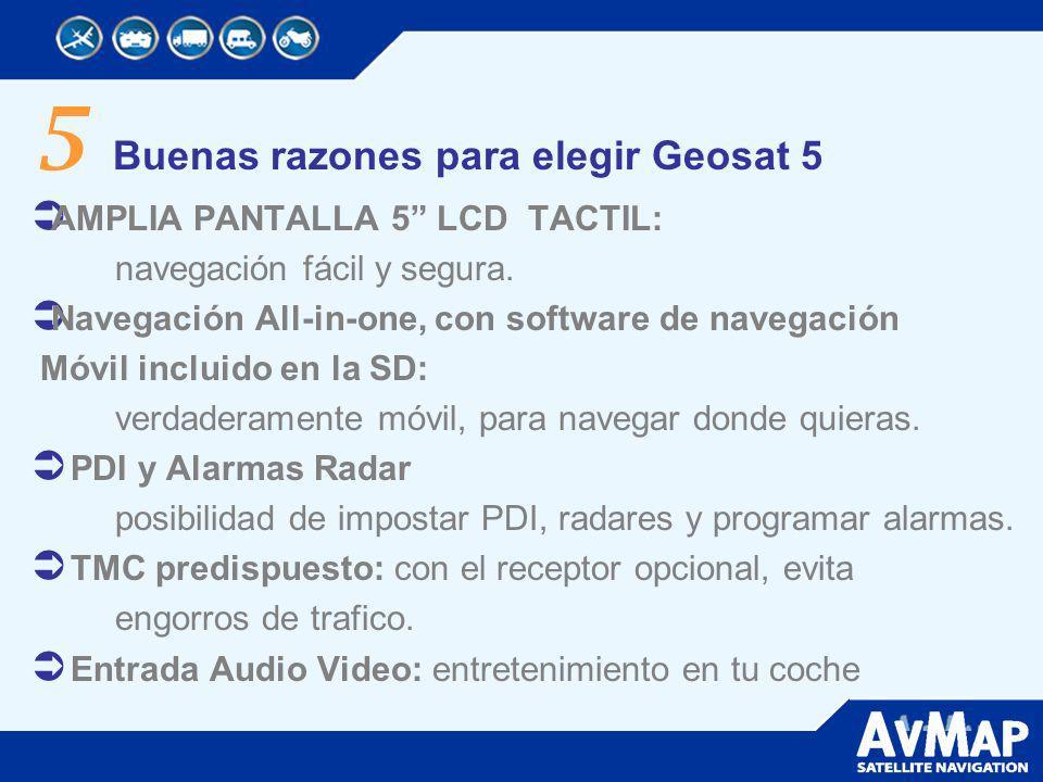 5 Buenas razones para elegir Geosat 5 AMPLIA PANTALLA 5 LCD TACTIL: navegación fácil y segura. Navegación All-in-one, con software de navegación Móvil