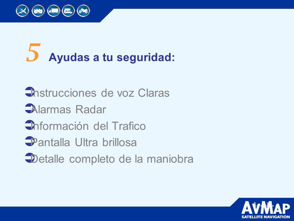 5 Ayudas a tu seguridad: Instrucciones de voz Claras Alarmas Radar Información del Trafico Pantalla Ultra brillosa Detalle completo de la maniobra