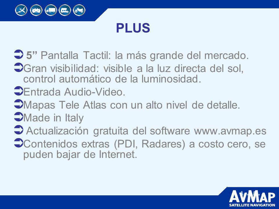 PLUS 5 Pantalla Tactil: la más grande del mercado. Gran visibilidad: visible a la luz directa del sol, control automático de la luminosidad. Entrada A