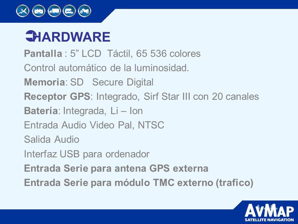 HARDWARE Pantalla : 5 LCD Táctil, 65 536 colores Control automático de la luminosidad. Memoria: SD Secure Digital Receptor GPS: Integrado, Sirf Star I