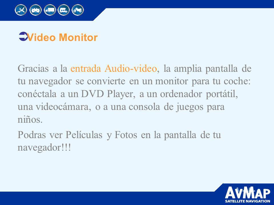 Video Monitor Gracias a la entrada Audio-video, la amplia pantalla de tu navegador se convierte en un monitor para tu coche: conéctala a un DVD Player