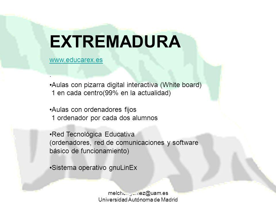 melchor.gomez@uam.es Universidad Autónoma de Madrid EXTREMADURA www.educarex.es · Aulas con pizarra digital interactiva (White board) 1 en cada centro