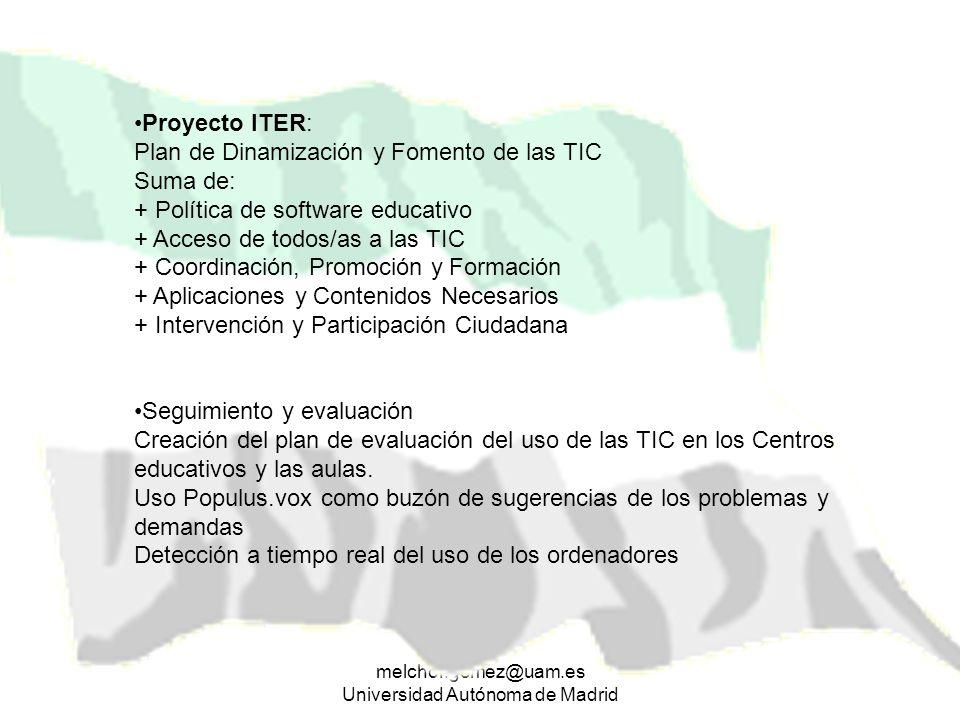 melchor.gomez@uam.es Universidad Autónoma de Madrid Proyecto ITER: Plan de Dinamización y Fomento de las TIC Suma de: + Política de software educativo