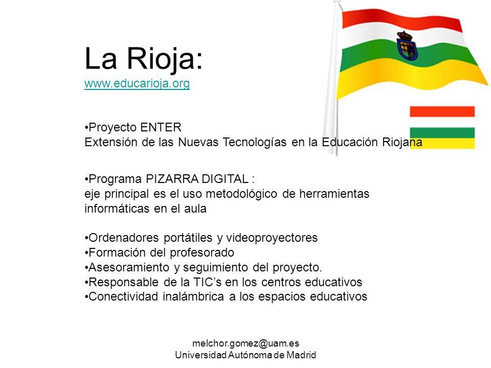 melchor.gomez@uam.es Universidad Autónoma de Madrid La Rioja: www.educarioja.org www.educarioja.org Proyecto ENTER Extensión de las Nuevas Tecnologías