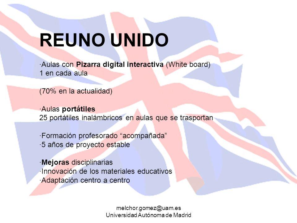 melchor.gomez@uam.es Universidad Autónoma de Madrid REUNO UNIDO ·Aulas con Pizarra digital interactiva (White board) 1 en cada aula (70% en la actuali